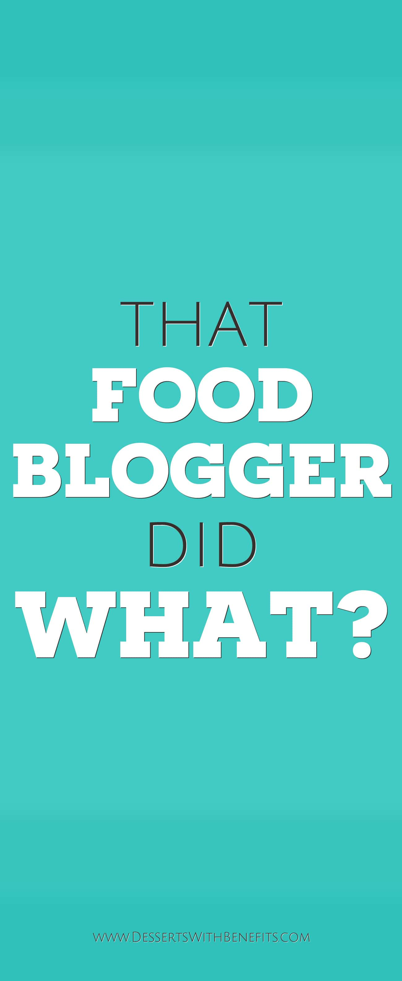 That Food Blogger Did What?? -- The Desserts With Benefits Blog